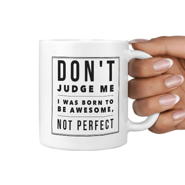Don't Judge me I was born to be Awesome, Not Perfect | Funny Skateboarding Coffee Mug Gift Idea - Longboards USA