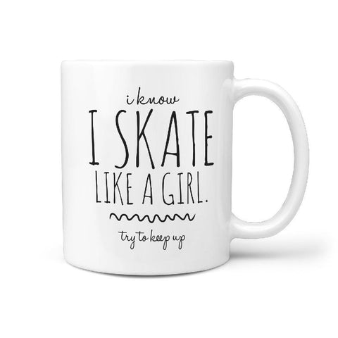 I Know I skate Like a Girl. Try to Keep Up Funny Coffee Mug gift Idea - Longboards USA