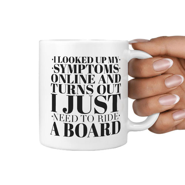 I looked up my Symptoms Online and Turns Out I Just Need To Ride a Board Coffee Mug - Longboards USA