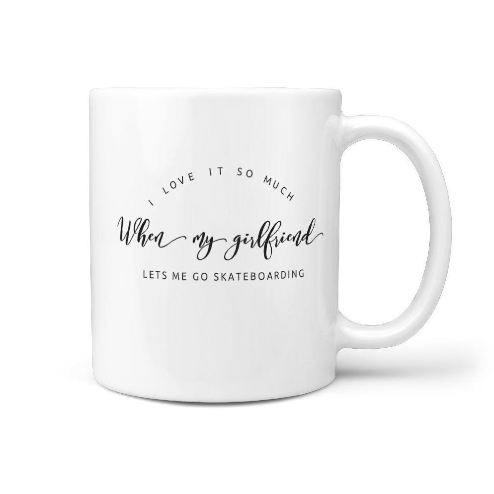 I Love It So Much When My Girlfriend Lets me go Skateboarding Funny Coffee Mug - Longboards USA