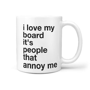 I Love My Board It's People That Annoy Me Funny Coffee Mug - Longboards USA