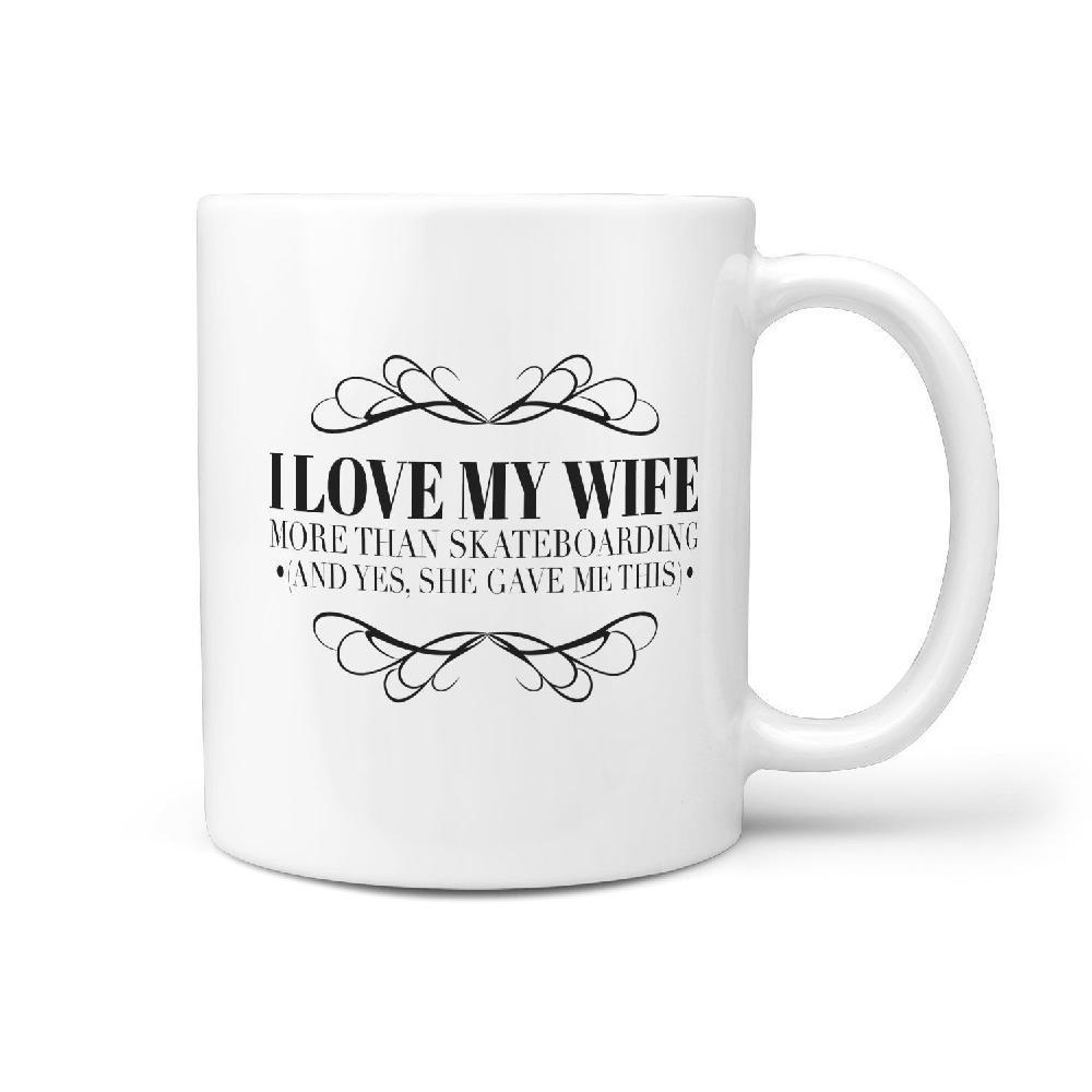 I Love My Wife More Than Skateboarding (and yes, she gave me this) Funny Coffee Mug - Longboards USA