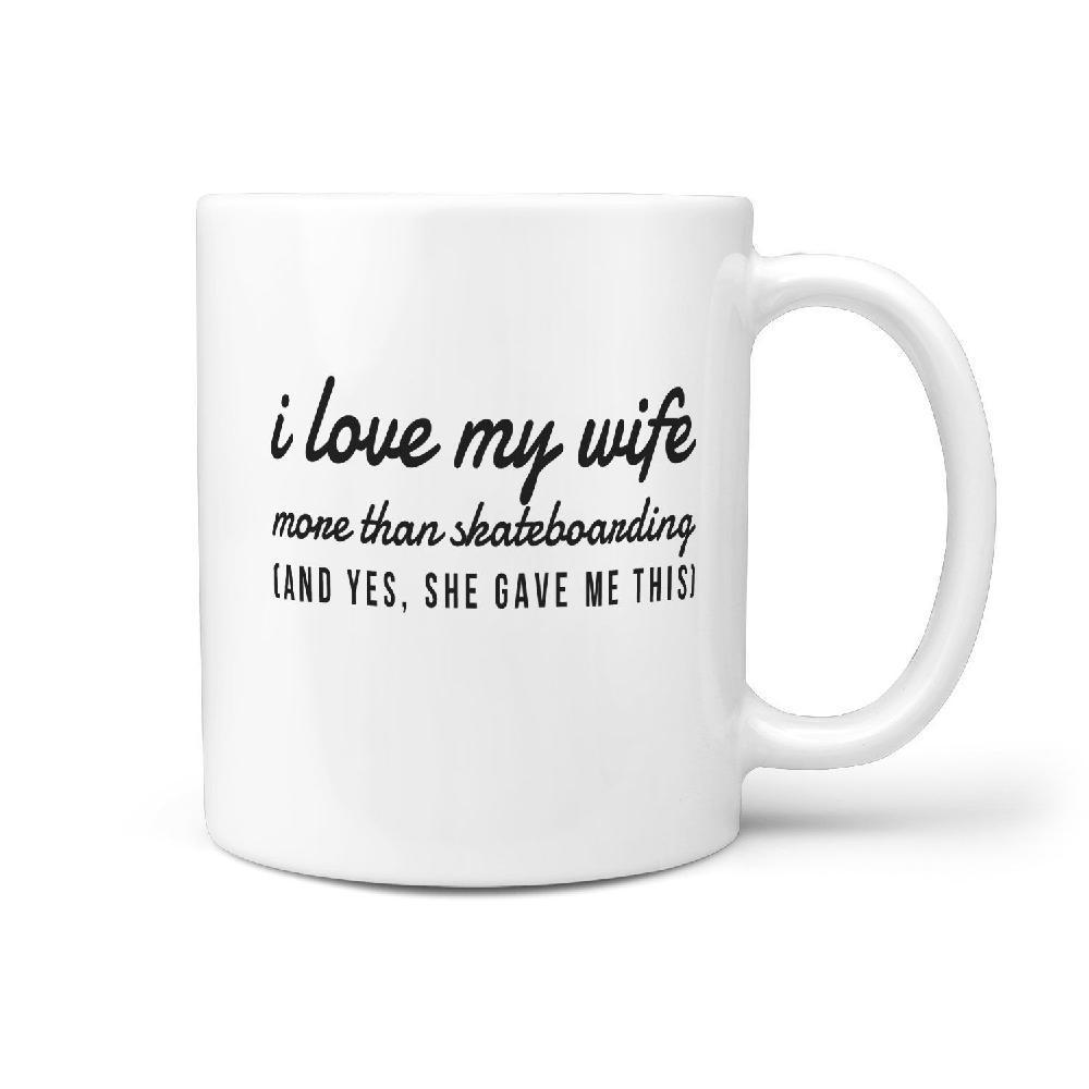 I Love my Wife more than Skateboarding and Yes, she gave me this Funny Coffee Mug - Longboards USA