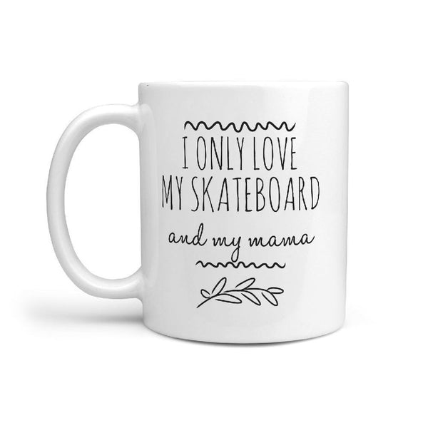 I Only Love my Skateboard and my mama Funny Gift Idea Coffee Mug - Longboards USA