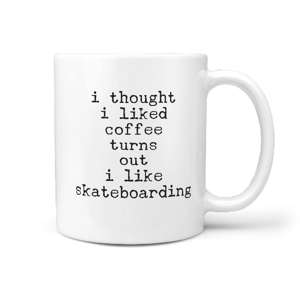 I thought I liked coffee turns out i like skateboarding - funny coffee tea mug - Longboards USA