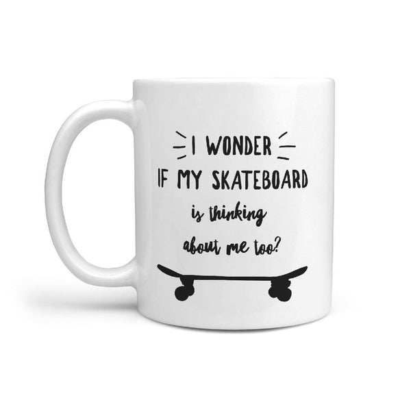 I Wonder If my Skateboard is Thinking about me Too? Coffee Mug - Longboards USA