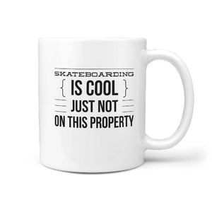 Skateboarding is Cool Just Not on this Property - Fun Coffee Mug - Longboards USA