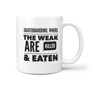 Skateboarding where the Weak are Killed and Eaten - Funny Coffee Mug - Longboards USA