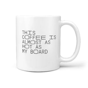 This Coffee Is Almost as Hot as my Board - Coffee Mug - Longboards USA