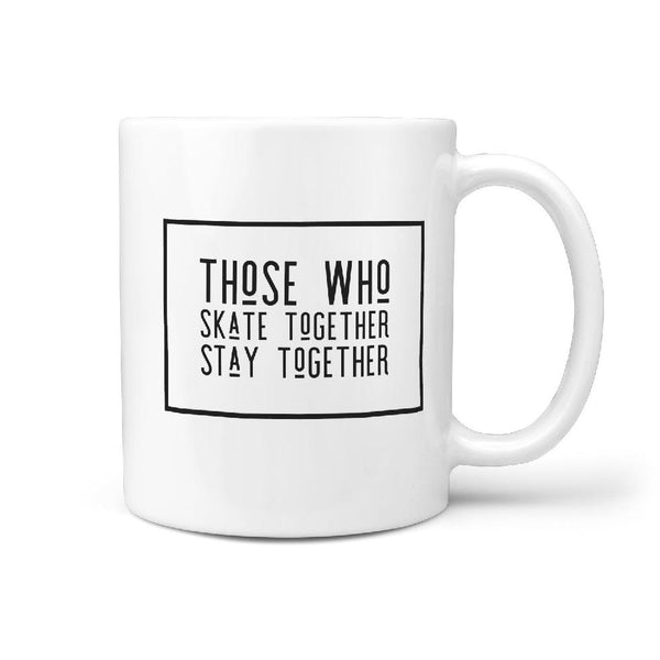 Those Who Skate Together Stay Together - Coffee Mug - Longboards USA