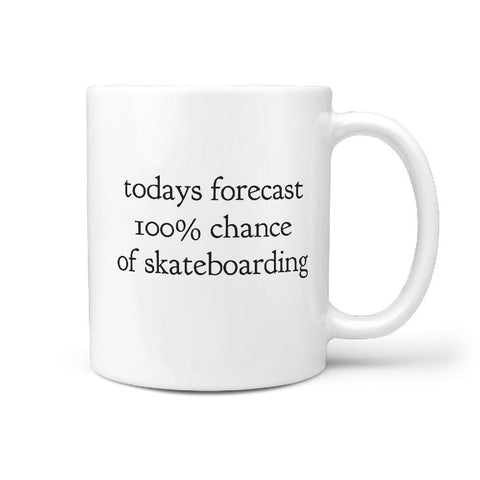 Todays Forecast 100% chance of skateboarding - Coffee Mug - Longboards USA