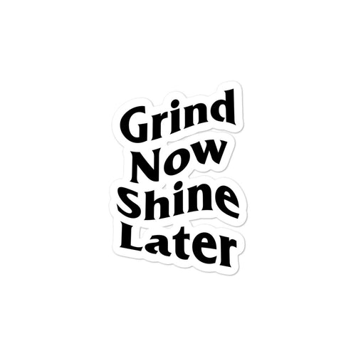 Grind Now Shine Later Bubble-free stickers - coramdeoapparel