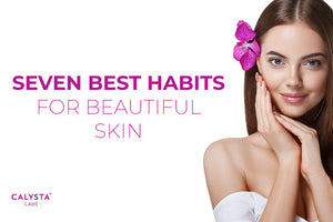 Seven Best Habits For Beautiful Skin