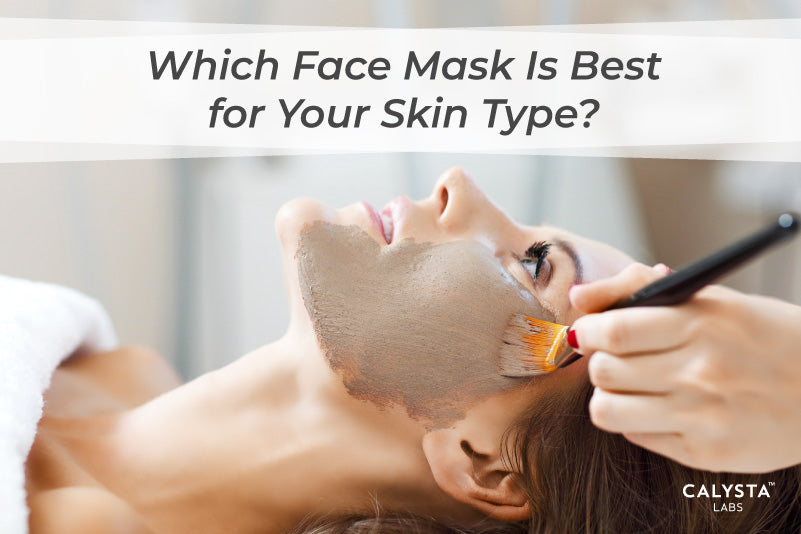 Which Face Mask Is Best for Your Skin Type?