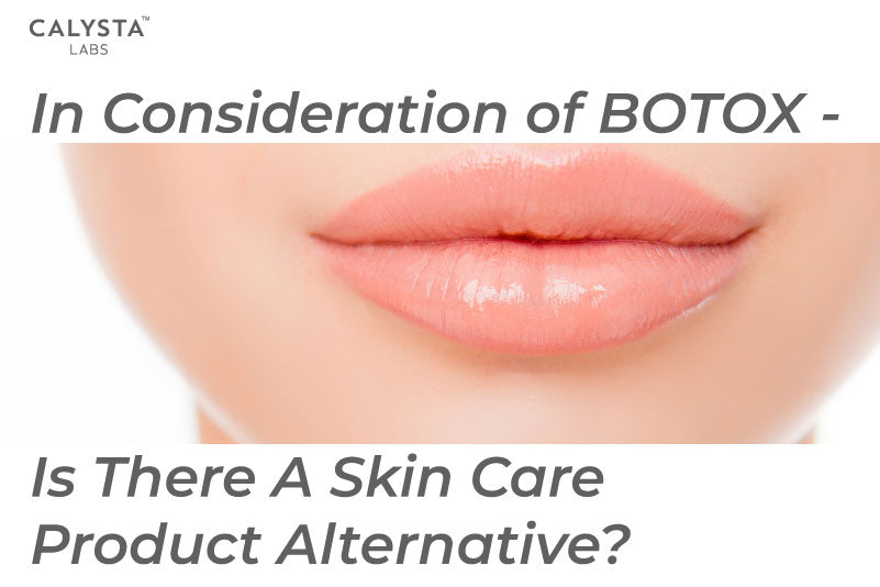 In Consideration of Botox - Is There A Skin Care Product Alternative?