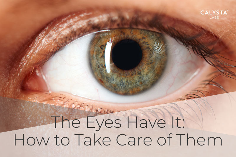 The Eyes Have It: How to Take Care of Them