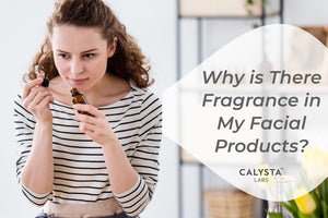 Why is There Fragrance in My Facial Products?