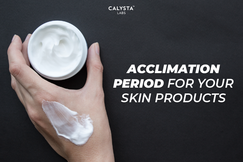 Acclimation Period For Your Skin Products