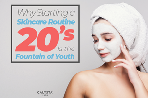 Why Starting a Skincare Routine in Your 20s is the Fountain of Youth