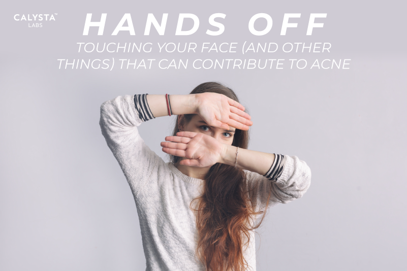 Hands Off: Touching Your Face (and Other Things) That Can Contribute to Acne