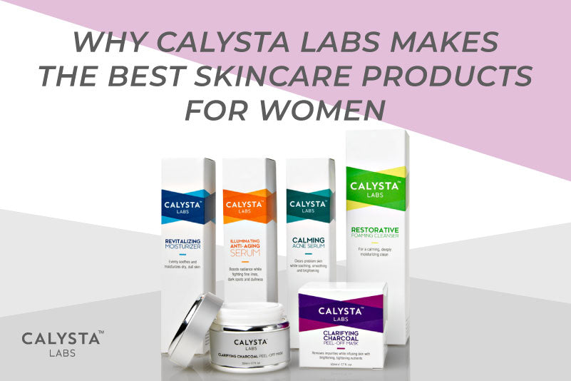 Why Calysta Labs Makes the Best Skincare Products for Women