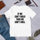 If We Can't Build Then We Can't Chill Short Sleeve Unisex T-Shirt