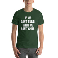 If We Can't Build, Then We Can't Chill Short-Sleeve Unisex T-Shirt
