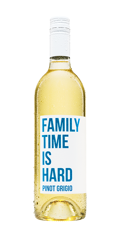 Family Time is Hard <br> Pinot Grigio