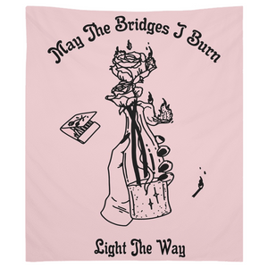 May The Bridges I Burn Light The Way Tapestry - Moon Goddess Market