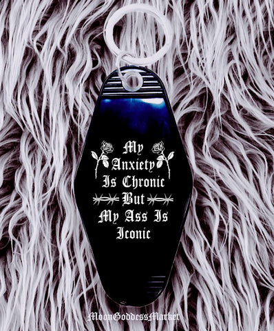 My Anxiety Is Chronic But My Ass Is Iconic Keychain - Moon Goddess Market