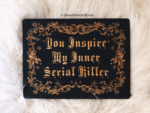 You Inspire My Inner Serial Killer Wooden Plaque - Moon Goddess Market