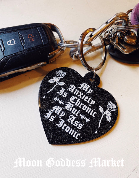 My Anxiety Is Chronic but My Ass Is Iconic Keychain