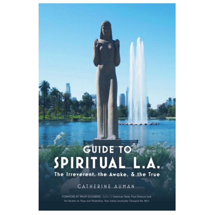 Guide To Spiritual L.A.: The Irreverent, the Awake, and the True