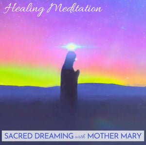 Sacred Dreaming With Mother Mary Meditation with Rebekah Muir