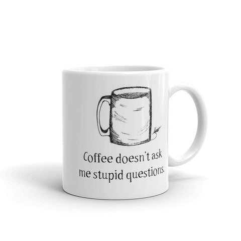 Mug - Coffee doesn't ask me stupid questions