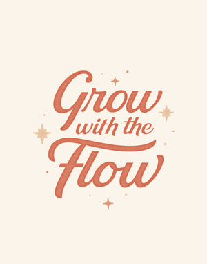 Grow with the Flow Art Print