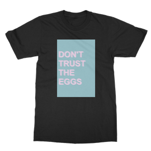 Don't Trust The Eggs Classic Adult T-Shirt