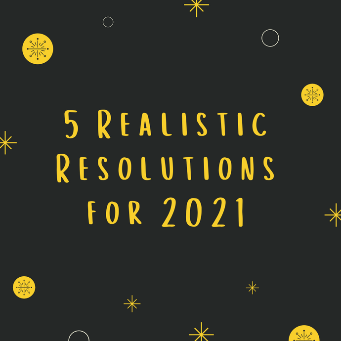 5 Realistic Resolutions for 2021