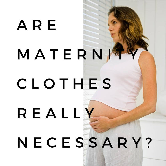 Are Maternity clothes really necessary?