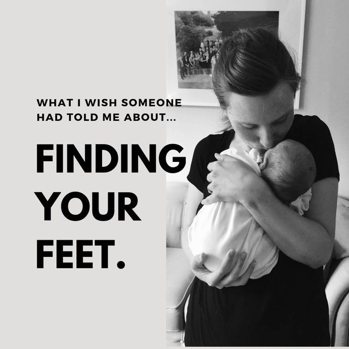 'What I didn't know and wish someone had told me about'...Motherhood and Finding Your Feet