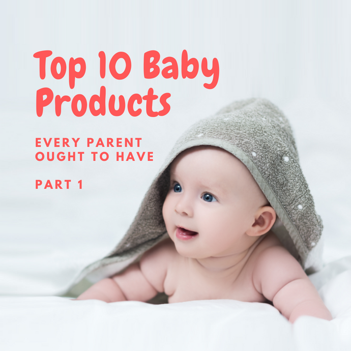 Top 10 Baby Products every Parent ought to have - Part 1