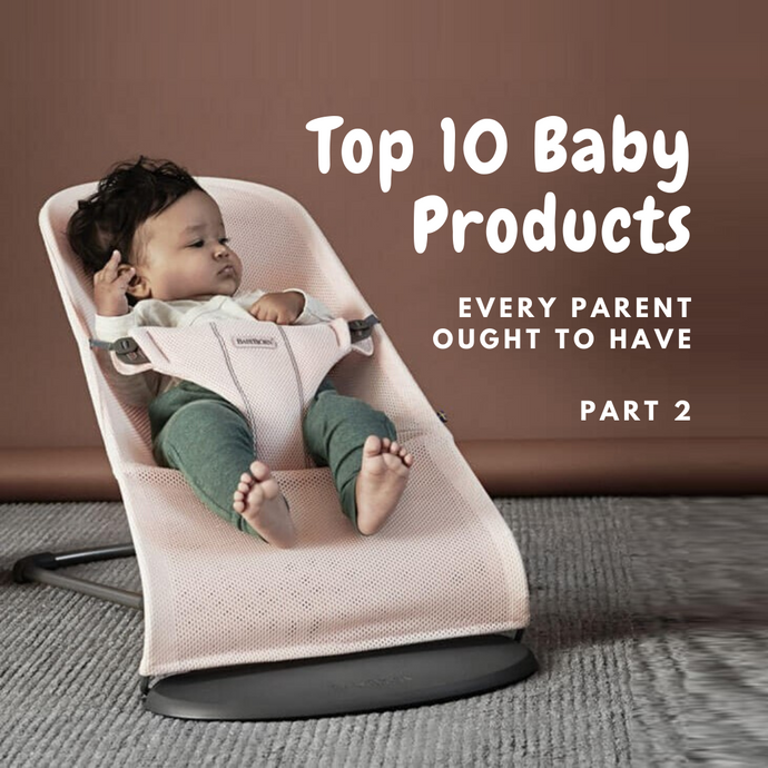 Top 10 Baby Products every Parent ought to have - Part 2