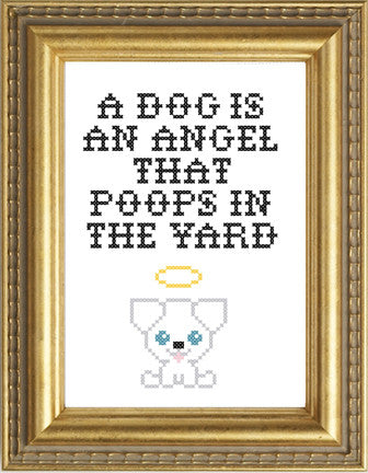 A Dog Is An Angel That Poops In The Yard