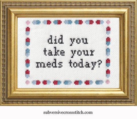 Did You Take Your Meds Today?