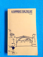 A Currency for the Cat: Travels in Bosnia and Herzegovina