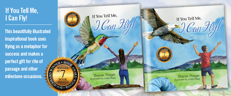 "The most important message we can give our children is, ""I believe in you!"" Using flying as a metaphor for success, this book beautifully presents this powerful message for kids entering kindergarten to college graduation for young adults. Empowering!"