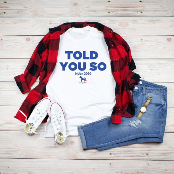Told You So Unisex T-Shirt - Biden Shirt