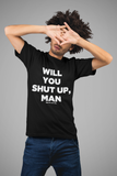 black man wearing a black shirt that says Will You Shut Up, Man