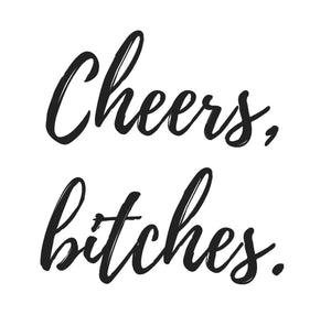 Cheers, Bitches. Digital File.