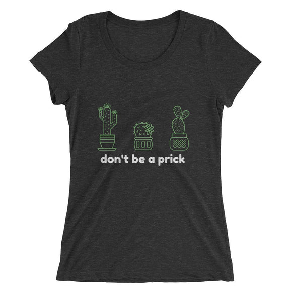Don't Be a Prick Cactus T-Shirt (Women's)